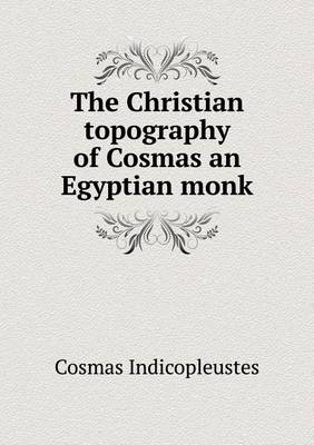 The Christian Topography of Cosmas an Egyptian Monk (Paperback)