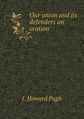 Our Union and Its Defenders an Oration (Paperback)