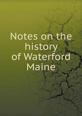 Notes on the History of Waterford Maine (Paperback)