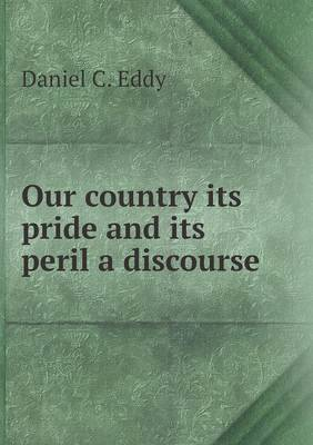 Our Country Its Pride and Its Peril a Discourse (Paperback)