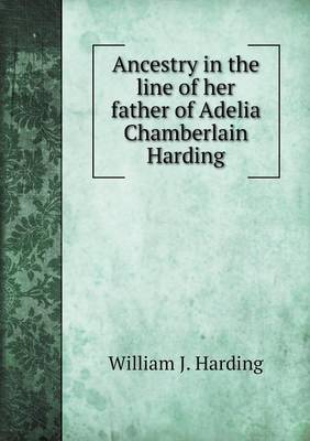 Ancestry in the Line of Her Father of Adelia Chamberlain Harding (Paperback)