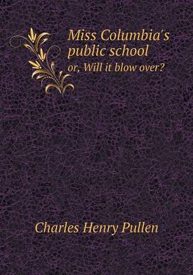 Miss Columbia's Public School Or, Will It Blow Over? (Paperback)