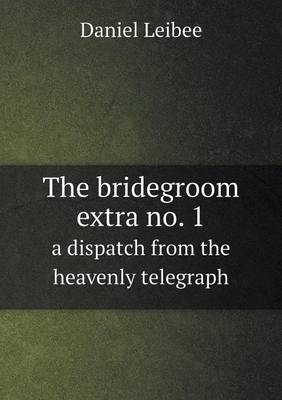 The Bridegroom Extra No. 1 a Dispatch from the Heavenly Telegraph (Paperback)