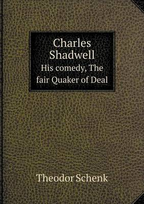 Charles Shadwell His Comedy, the Fair Quaker of Deal (Paperback)