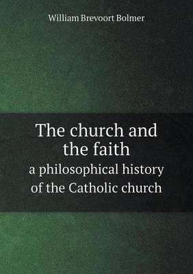 The Church and the Faith a Philosophical History of the Catholic Church (Paperback)