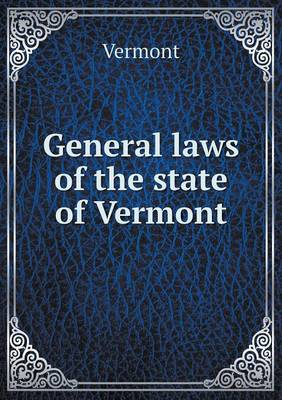General Laws of the State of Vermont (Paperback)
