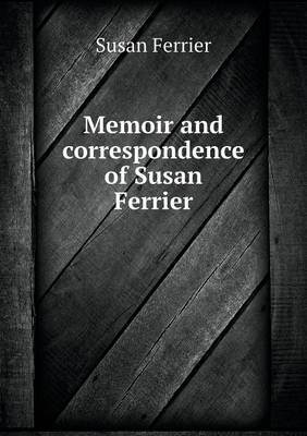 Memoir and Correspondence of Susan Ferrier (Paperback)
