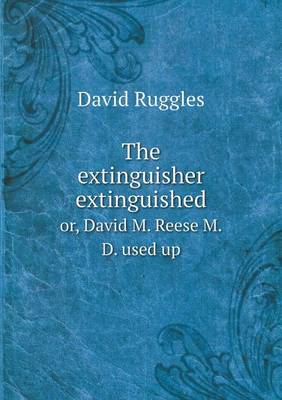 The Extinguisher Extinguished Or, David M. Reese M.D. Used Up (Paperback)