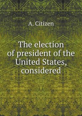 The Election of President of the United States, Considered (Paperback)