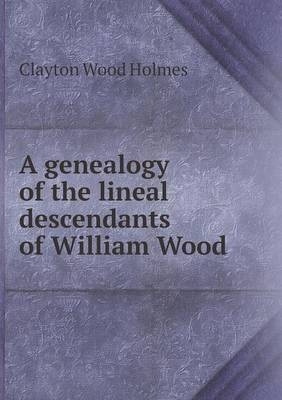 A Genealogy of the Lineal Descendants of William Wood (Paperback)