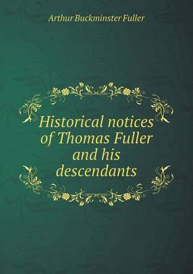 Historical Notices of Thomas Fuller and His Descendants (Paperback)