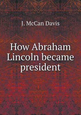 How Abraham Lincoln Became President (Paperback)