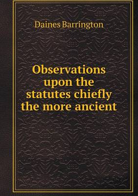 Observations Upon the Statutes Chiefly the More Ancient (Paperback)