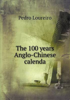 The 100 Years Anglo-Chinese Calenda (Paperback)