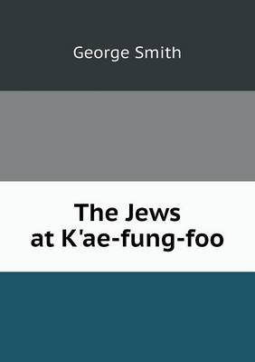 The Jews at K'Ae-Fung-Foo (Paperback)
