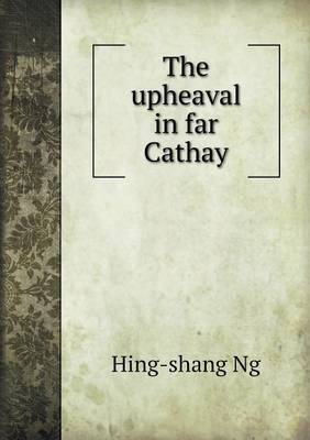The Upheaval in Far Cathay (Paperback)
