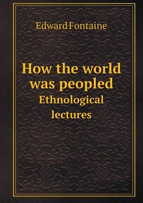 How the World Was Peopled Ethnological Lectures (Paperback)