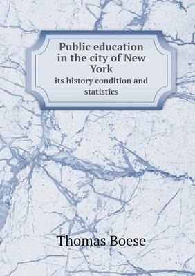 Public Education in the City of New York Its History Condition and Statistics (Paperback)