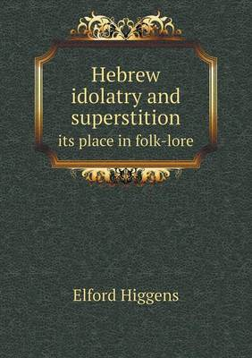 Hebrew Idolatry and Superstition Its Place in Folk-Lore (Paperback)