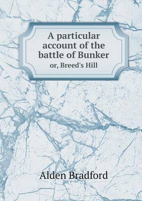 A Particular Account of the Battle of Bunker Or, Breed's Hill (Paperback)