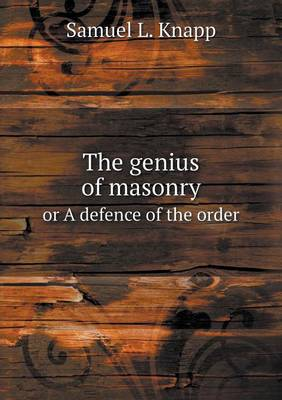 The Genius of Masonry or a Defence of the Order (Paperback)