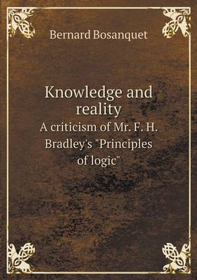"""Knowledge and Reality a Criticism of Mr. F. H. Bradley's """"Principles of Logic"""" (Paperback)"""