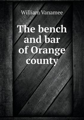The Bench and Bar of Orange County (Paperback)