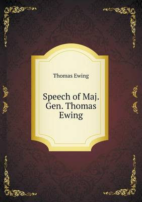 Speech of Maj. Gen. Thomas Ewing (Paperback)