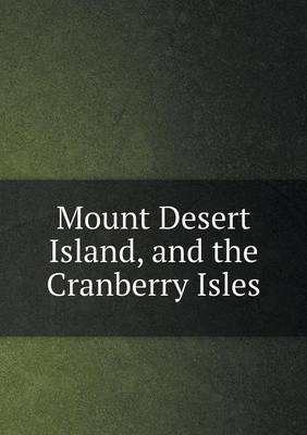 Mount Desert Island, and the Cranberry Isles (Paperback)