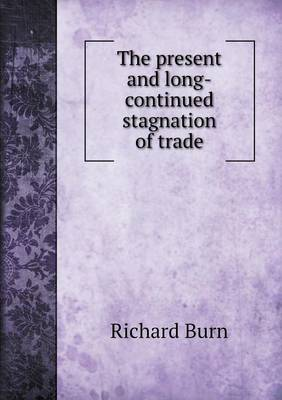 The Present and Long-Continued Stagnation of Trade (Paperback)
