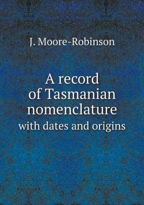 A Record of Tasmanian Nomenclature with Dates and Origins (Paperback)