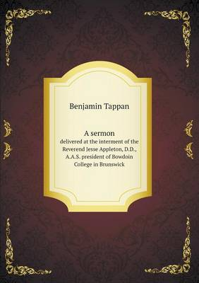 A Sermon Delivered at the Interment of the Reverend Jesse Appleton, D.D., A.A.S. President of Bowdoin College in Brunswick (Paperback)