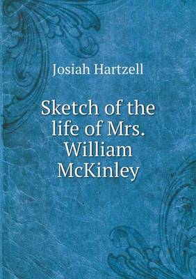 Sketch of the Life of Mrs. William McKinley (Paperback)