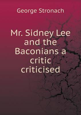 Mr. Sidney Lee and the Baconians a Critic Criticised (Paperback)