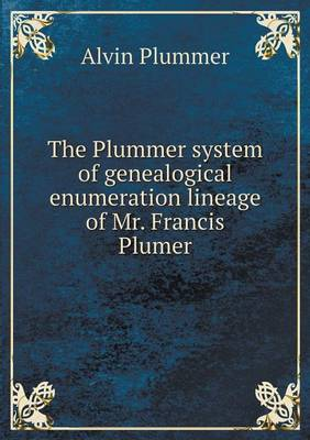 The Plummer System of Genealogical Enumeration Lineage of Mr. Francis Plumer (Paperback)
