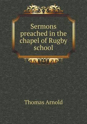 Sermons Preached in the Chapel of Rugby School (Paperback)