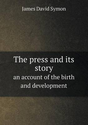 The Press and Its Story an Account of the Birth and Development (Paperback)