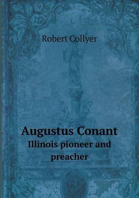 Augustus Conant Illinois Pioneer and Preacher (Paperback)