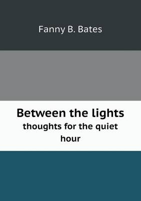 Between the Lights Thoughts for the Quiet Hour (Paperback)