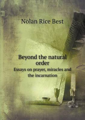 Beyond the Natural Order Essays on Prayer, Miracles and the Incarnation (Paperback)
