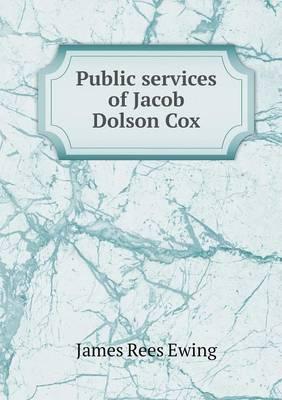 Public Services of Jacob Dolson Cox (Paperback)
