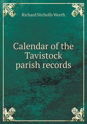 Calendar of the Tavistock Parish Records (Paperback)