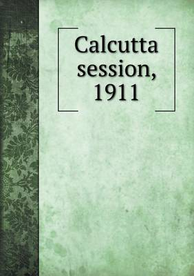 Calcutta Session, 1911 (Paperback)