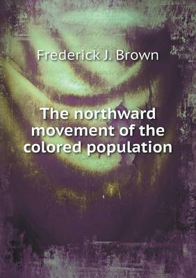 The Northward Movement of the Colored Population (Paperback)