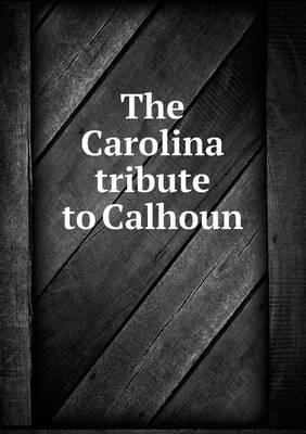 The Carolina Tribute to Calhoun (Paperback)