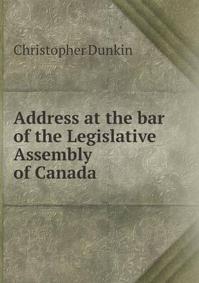 Address at the Bar of the Legislative Assembly of Canada (Paperback)