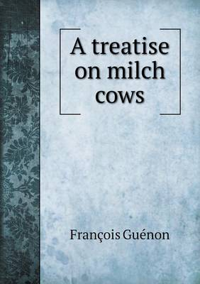 A Treatise on Milch Cows (Paperback)