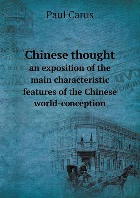 Chinese Thought an Exposition of the Main Characteristic Features of the Chinese World-Conception (Paperback)