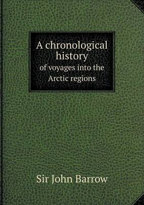 A Chronological History of Voyages Into the Arctic Regions (Paperback)