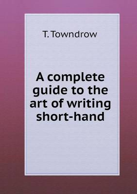 A Complete Guide to the Art of Writing Shorthand (Paperback)